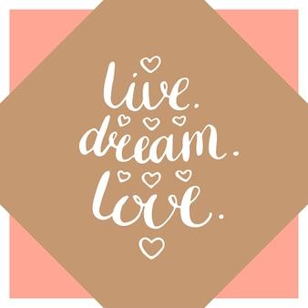 Live dream love. quotazione ispiratrice scritta a mano. cartolina d'auguri di vettore.