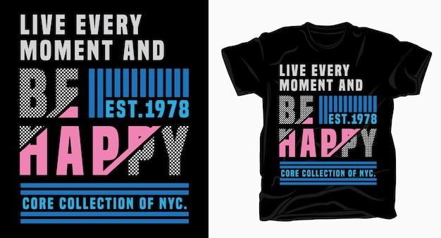Vivi ogni momento e sii felice del design moderno della tipografia per la maglietta