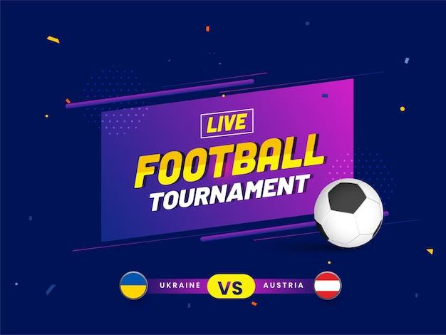 Progettazione del manifesto del torneo di calcio dal vivo con i paesi partecipanti dell'ucraina vs austria su sfondo blu.