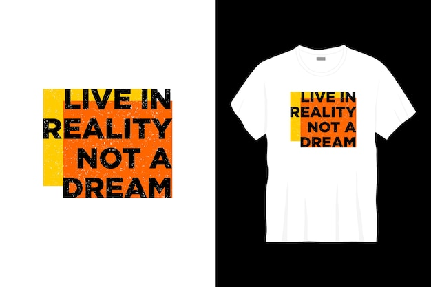 Vivere nella realtà non un design di t-shirt tipografiche da sogno