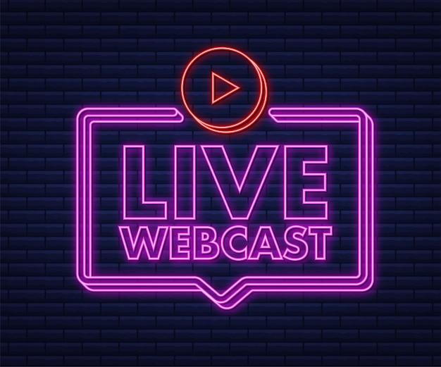 Pulsante al neon webcast in diretta, icona, emblema, etichetta. illustrazione di riserva di vettore.