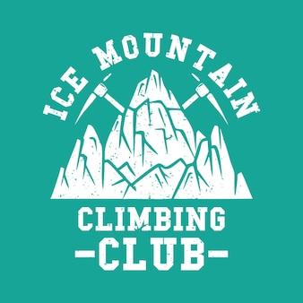 Club di alpinismo su ghiaccio di progettazione di logo con l'illustrazione dell'annata della piccozza e della montagna
