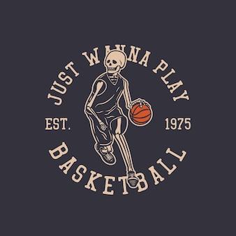 Logo design voglio solo giocare a basket est 1975 con scheletro che gioca a basket illustrazione vintage