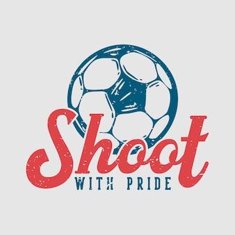 Logo design spara con orgoglio con illustrazione vintage di calcio