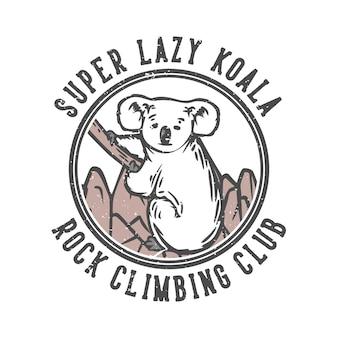 Club di arrampicata su roccia super pigro del koala di progettazione di logo con il koala che scala un'illustrazione dell'annata dell'albero
