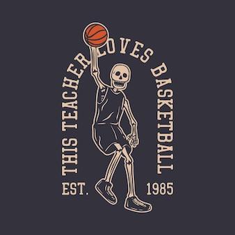 Logo design questo insegnante ama il basket est. 1985 con scheletro che gioca a basket illustrazione vintage