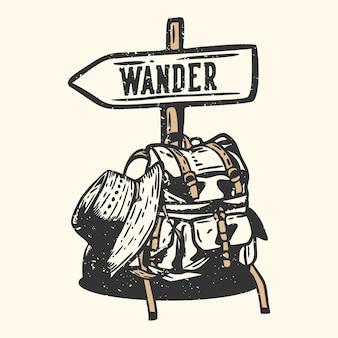 Logo design vagare con borsa da trekking, cappello da escursionismo e illustrazione vintage del cartello stradale