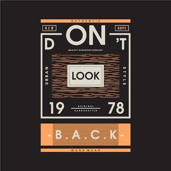 Non guardare indietro design grafico della maglietta con cornice di testo slogan