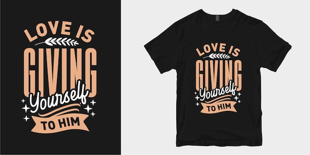 L'amore è donarti a lui. amore ispiratore e citazioni di slogan di design di t-shirt tipografiche romantiche