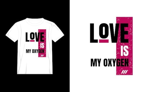 L'amore è il mio design della maglietta della tipografia dell'ossigeno