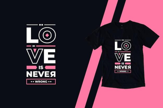 L'amore non è mai sbagliato il design della maglietta con citazioni ispiratrici geometriche moderne