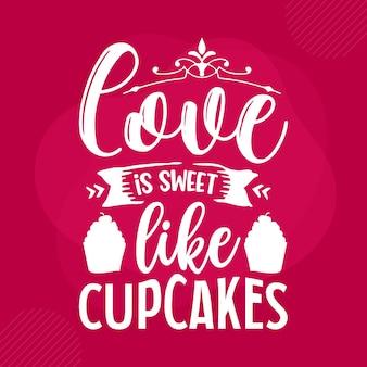 L'amore è dolce come i cupcakes che scrivono san valentino premium vector design