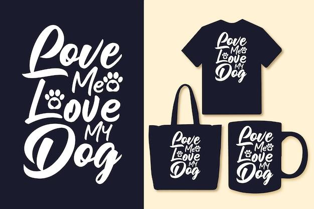 Love me love my dog cita la tipografia tshirt e merchandising