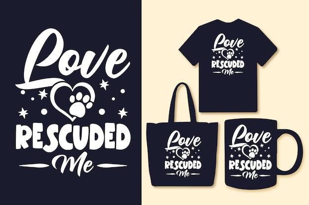L'amore mi ha salvato la tipografia cita la maglietta e il merchandising