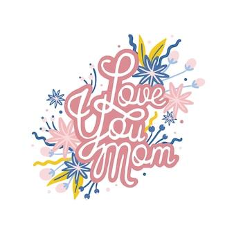 Love you mom frase scritta a mano con scrittura calligrafica e decorata da fiori che sbocciano. iscrizione o iscrizione festiva per la festa della mamma. illustrazione vettoriale colorata per biglietto di auguri per le vacanze