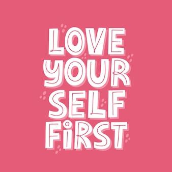 Ama te stesso prima di tutto. lettering vettoriale disegnato a mano per poster, t-shirt, banner. citazione motivazionale.