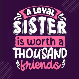 Una sorella leale vale mille amici premium sister lettering vector design