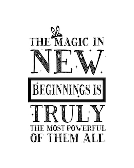 La magia dei nuovi inizi è davvero la più potente di tutte.