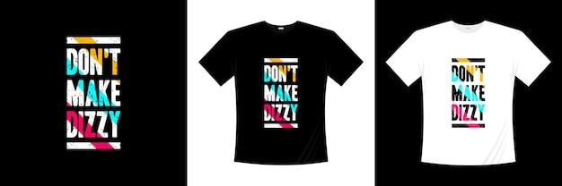 Non creare t-shirt tipografiche vertiginose