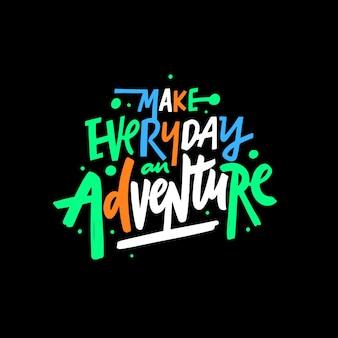 Rendi ogni giorno un'avventura frase scritta colorata disegnata a mano slogan del viaggiatore