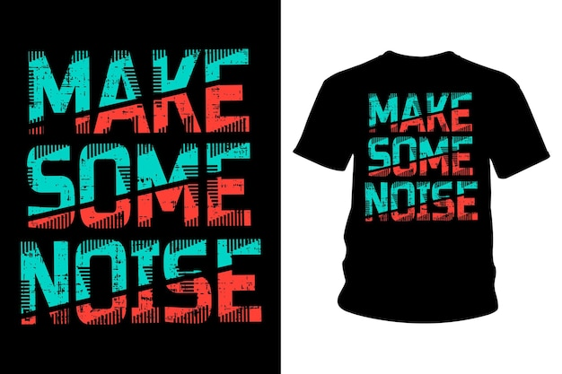 Crea un design tipografico per magliette con slogan rumorosi