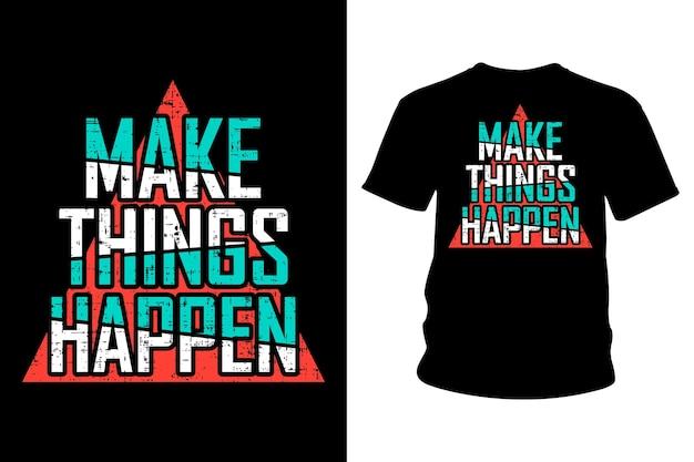 Fai accadere le cose con il design tipografico della maglietta con slogan