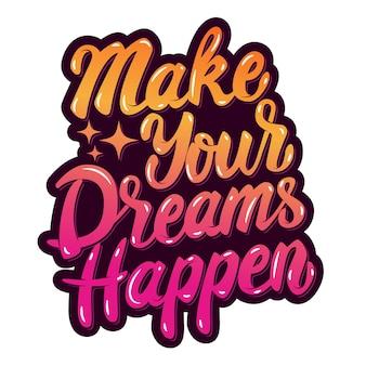 Realizza i tuoi sogni. frase scritta disegnata a mano su fondo bianco. elemento per poster, biglietto di auguri. illustrazione.