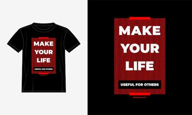 Rendi la tua vita utile per gli altri cita il design della maglietta