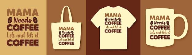 La mamma ha bisogno del design della maglietta con le citazioni della tipografia del caffè
