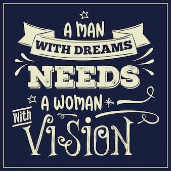 Un uomo con sogni ha bisogno di una donna con visione. citazione ispiratrice.