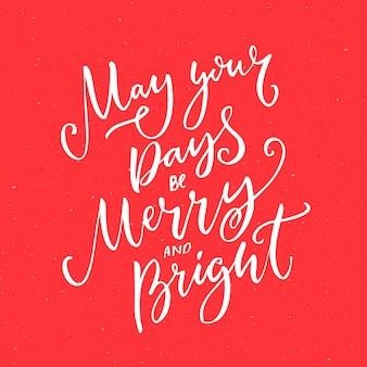 Possano i tuoi giorni essere allegri e luminosi biglietti di auguri di natale con calligrafia a pennello su sfondo rosso