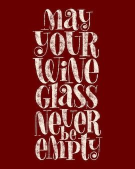 Che il tuo bicchiere di vino non sia mai vuoto testo tipografico disegnato a mano per il ristorante cantina vineyard