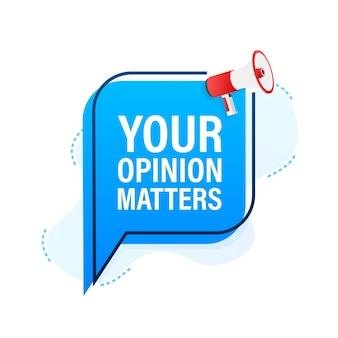 Banner megafono, concetto di business con testo la tua opinione è importante. illustrazione vettoriale.