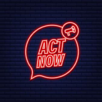 Etichetta megafono con act now. icona al neon. bandiera del megafono. web design. illustrazione di riserva di vettore.