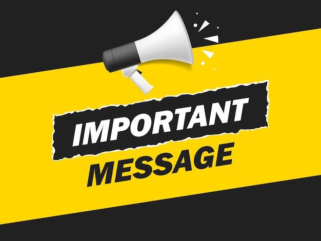 Megafono con l'insegna della bolla di discorso del messaggio importante. altoparlante. etichetta per affari, marketing e pubblicità. vettore su sfondo isolato