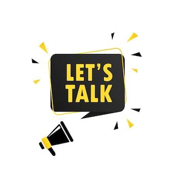 Megafono con l'insegna della bolla di discorso di lets talk. altoparlante. può essere utilizzato per affari, marketing e pubblicità. vettore env 10. isolato su priorità bassa bianca.