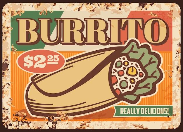 Burrito messicano cartello in metallo arrugginito di fast food tortilla wrap sandwich. rotolo di mais con insalata di lattuga, carne di pollo, fagioli e riso, ripieni di verdure e formaggio con salsa, menu del ristorante