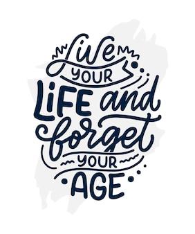 Slogan lettering disegnato a mano moderno ed elegante. citazione sulla vecchiaia. poster di calligrafia motivazionale