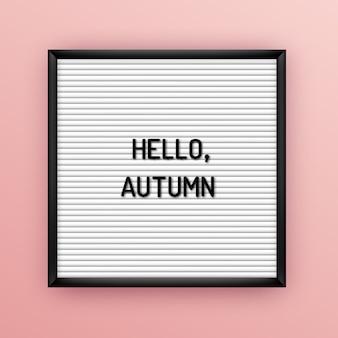 Citazione di motivazione sulla lavagna quadrata bianca con lettere in plastica nera. poster ispiratore stagionale hipster 80x, 90x. ciao autunno