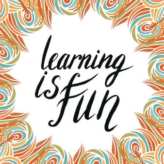 Citazione calligrafica motivazionale. l'apprendimento è divertente. design creativo per t-shirt, poster