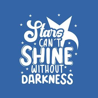Frase tipografica scritta motivazionale e ispiratrice le stelle non possono brillare senza oscurità