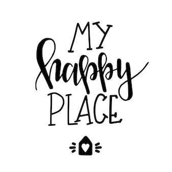 Il mio posto felice poster di tipografia disegnati a mano. frase scritta concettuale casa e famiglia