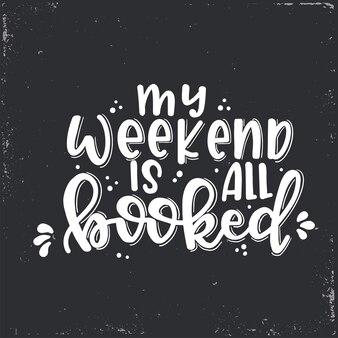 Il mio fine settimana è tutto prenotato scritte, citazione motivazionale