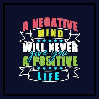 Una mente negativa non ti darà mai una tipografia scritta di vita positiva