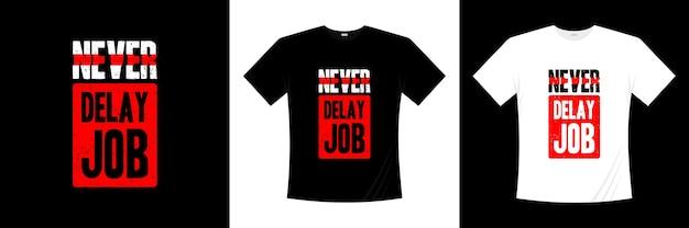 Non ritardare mai il design della maglietta tipografica del lavoro. dire, frase, cita la maglietta.