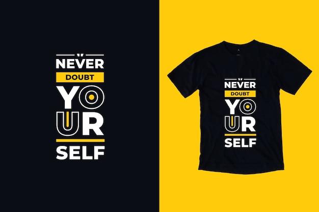 Non dubitare mai di te stesso design moderno della camicia citazioni motivazionali