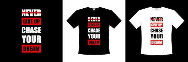 Non mollare mai inseguire il design della maglietta tipografica dei tuoi sogni