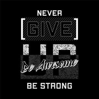 Non mollare mai lo slogan cornice di testo grafica tipografia vettore t-shirt stampa