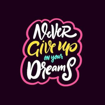 Non rinunciare mai ai tuoi sogni illustrazione vettoriale di frase scritta colorata disegnata a mano