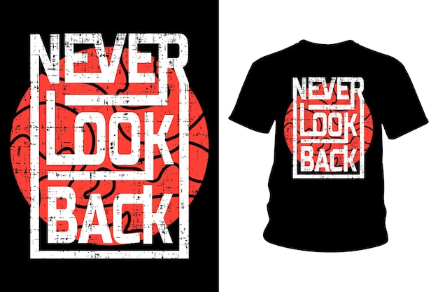 Non guardare mai indietro il design tipografico della maglietta con slogan
